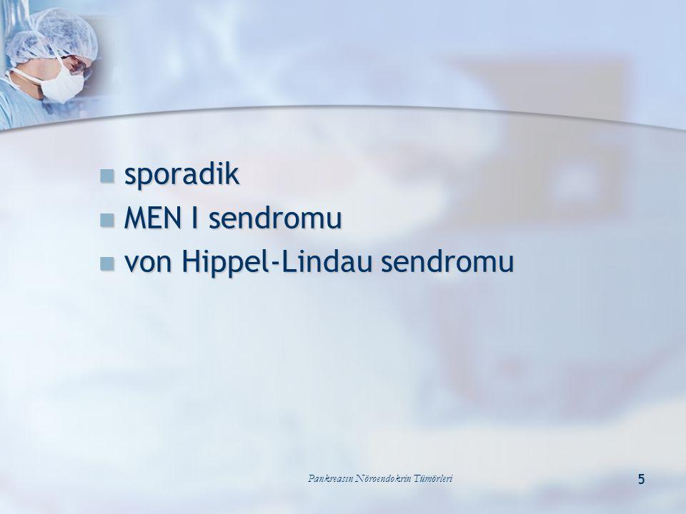 Pankreasın Nöroendokrin Tümörleri 5 sporadik sporadik MEN I sendromu MEN I sendromu von Hippel-Lindau sendromu von Hippel-Lindau sendromu