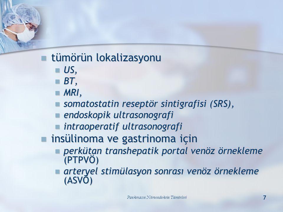 Pankreasın Nöroendokrin Tümörleri 7 tümörün lokalizasyonu tümörün lokalizasyonu US, US, BT, BT, MRI, MRI, somatostatin reseptör sintigrafisi (SRS), so