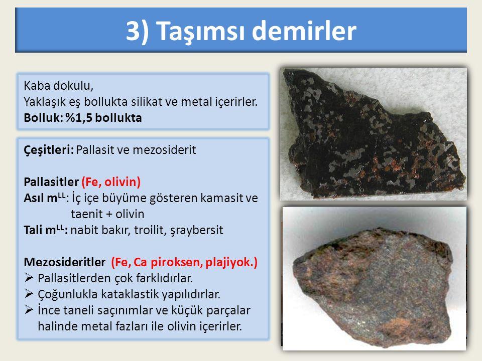 3) Taşımsı demirler Çeşitleri: Pallasit ve mezosiderit Pallasitler (Fe, olivin) Asıl m LL : İç içe büyüme gösteren kamasit ve taenit + olivin Tali m L