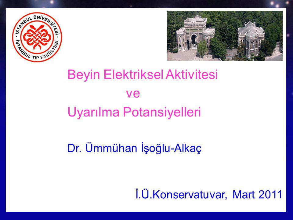 Prof.Dr. Ümmühan İşoğlu-Alkaç Doktora Dersi 9 Kasım 2007 Beyin Elektriksel Aktivitesi ve Uyarılma Potansiyelleri Dr. Ümmühan İşoğlu-Alkaç İ.Ü.Konserva