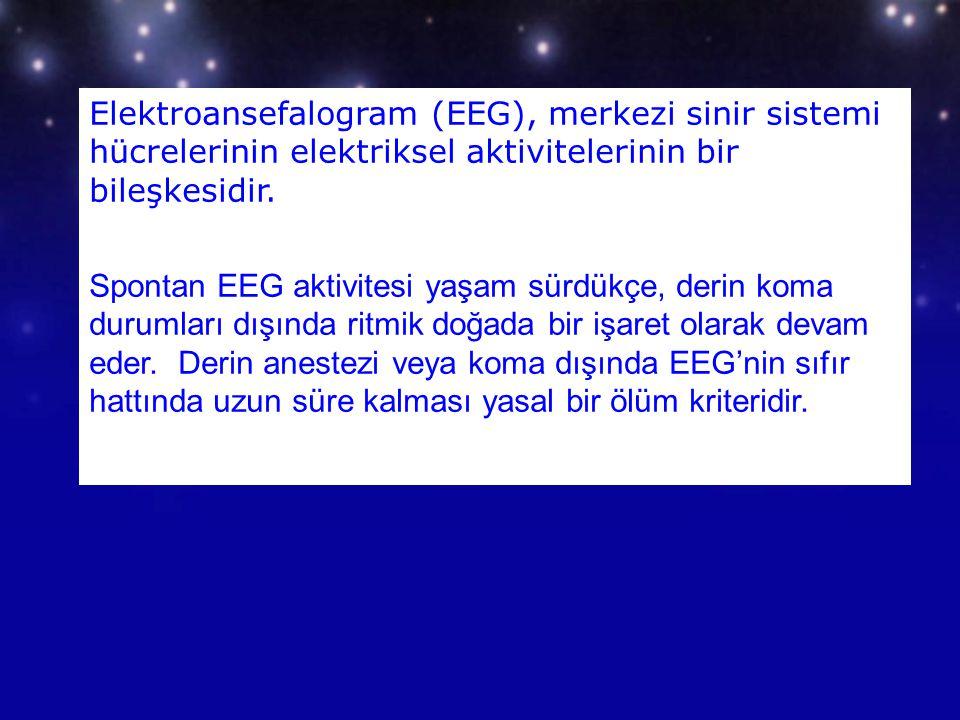 Elektroansefalogram (EEG), merkezi sinir sistemi hücrelerinin elektriksel aktivitelerinin bir bileşkesidir. Spontan EEG aktivitesi yaşam sürdükçe, der