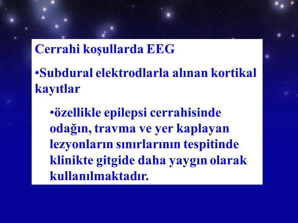 Cerrahi koşullarda EEG Subdural elektrodlarla alınan kortikal kayıtlar özellikle epilepsi cerrahisinde odağın, travma ve yer kaplayan lezyonların sını