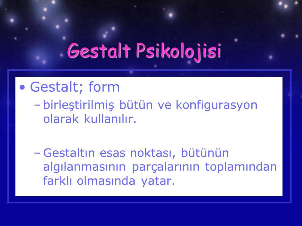 Gestalt Psikolojisi Gestalt; form –birleştirilmiş bütün ve konfigurasyon olarak kullanılır. –Gestaltın esas noktası, bütünün algılanmasının parçaların