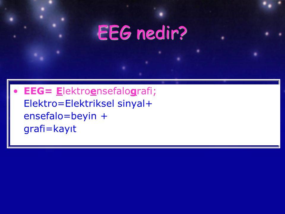 EEG nedir? EEG= Elektroensefalografi; Elektro=Elektriksel sinyal+ ensefalo=beyin + grafi=kayıt