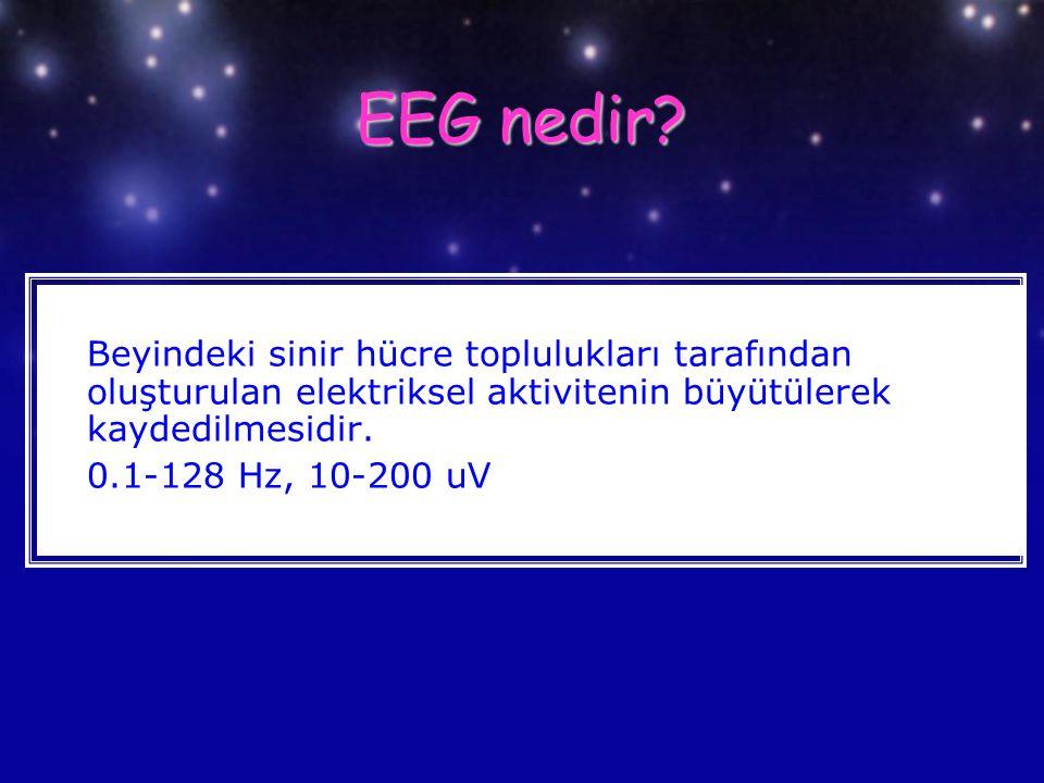 EEG nedir? Beyindeki sinir hücre toplulukları tarafından oluşturulan elektriksel aktivitenin büyütülerek kaydedilmesidir. 0.1-128 Hz, 10-200 uV