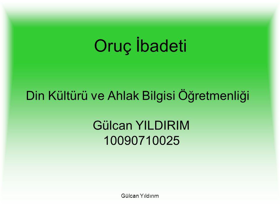 Gülcan Yıldırım Oruç İbadeti Din Kültürü ve Ahlak Bilgisi Öğretmenliği Gülcan YILDIRIM 10090710025