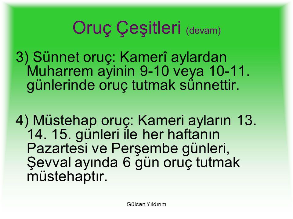 Gülcan Yıldırım Oruç Çeşitleri (devam) 3) Sünnet oruç: Kamerî aylardan Muharrem ayinin 9-10 veya 10-11. günlerinde oruç tutmak sünnettir. 4) Müstehap