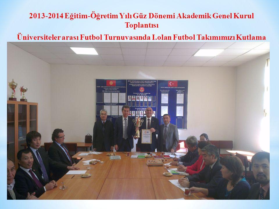 2013-2014 Eğitim-Öğretim Yılı Güz Dönemi Akademik Genel Kurul Toplantısı Üniversiteler arası Futbol Turnuvasında I.olan Futbol Takımımızı Kutlama