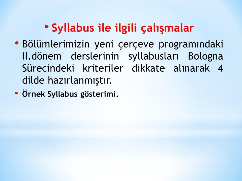 Syllabus ile ilgil i çalışmalar Bölümlerimizin yeni çerçeve programındaki II.dönem derslerinin syllabusları Bologna Sürecindeki kriteriler dikkate alınarak 4 dilde hazırlanmıştır.