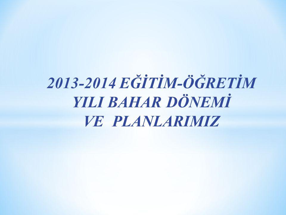 2013-2014 EĞİTİM-ÖĞRETİM YILI BAHAR DÖNEMİ VE PLANLARIMIZ