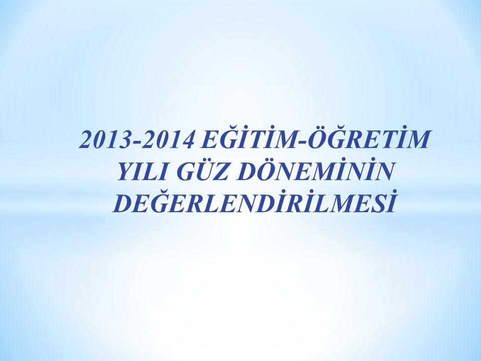 2013-2014 EĞİTİM-ÖĞRETİM YILI GÜZ DÖNEMİNİN DEĞERLENDİRİLMESİ