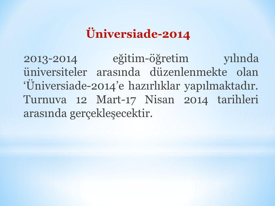 Üniversiade-2014 2013-2014 eğitim-öğretim yılında üniversiteler arasında düzenlenmekte olan 'Üniversiade-2014'e hazırlıklar yapılmaktadır.