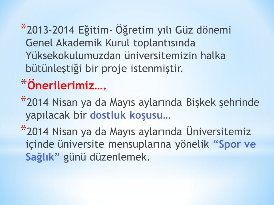 * 2013-2014 Eğitim- Öğretim yılı Güz dönemi Genel Akademik Kurul toplantısında Yüksekokulumuzdan üniversitemizin halka bütünleştiği bir proje istenmiştir.