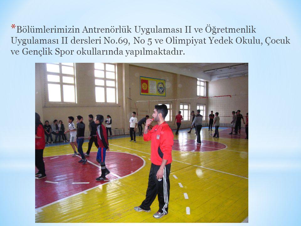 * Bölümlerimizin Antrenörlük Uygulaması II ve Öğretmenlik Uygulaması II dersleri No.69, No 5 ve Olimpiyat Yedek Okulu, Çocuk ve Gençlik Spor okullarında yapılmaktadır.