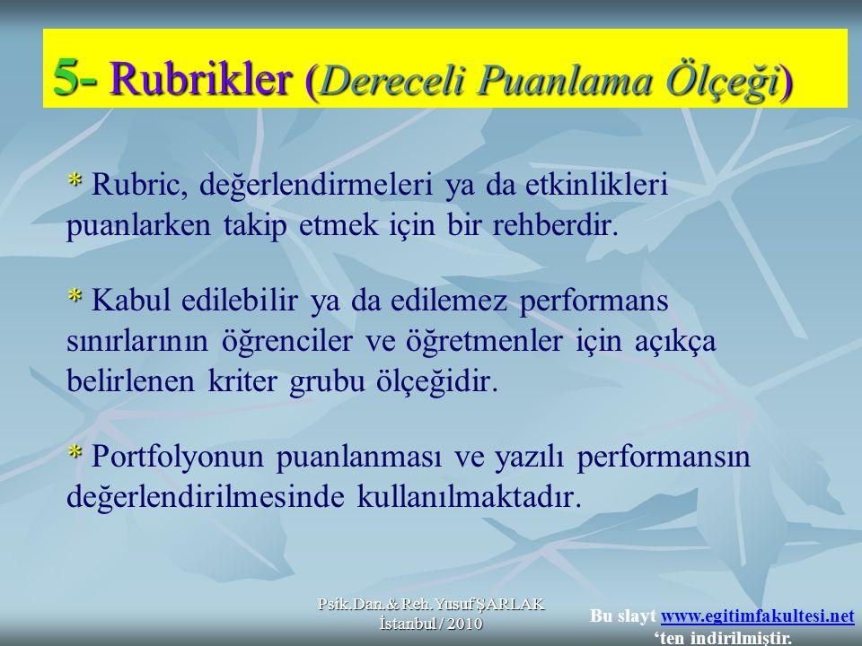Psik.Dan.& Reh.Yusuf ŞARLAK İstanbul / 2010 * * Rubric, değerlendirmeleri ya da etkinlikleri puanlarken takip etmek için bir rehberdir. * * Kabul edil