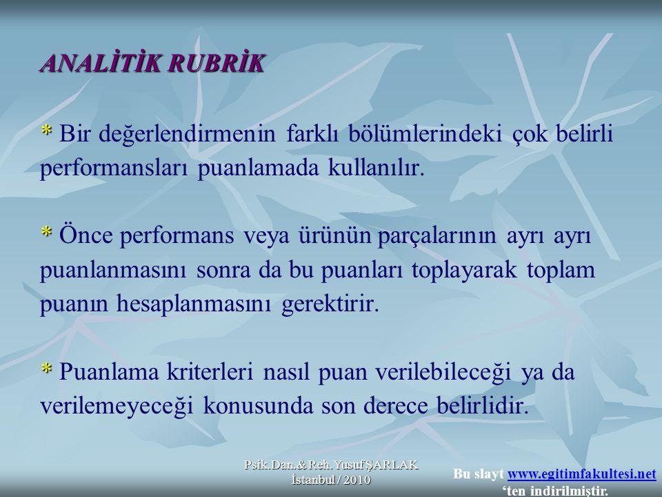 Psik.Dan.& Reh.Yusuf ŞARLAK İstanbul / 2010 ANALİTİK RUBRİK * * Bir değerlendirmenin farklı bölümlerindeki çok belirli performansları puanlamada kulla