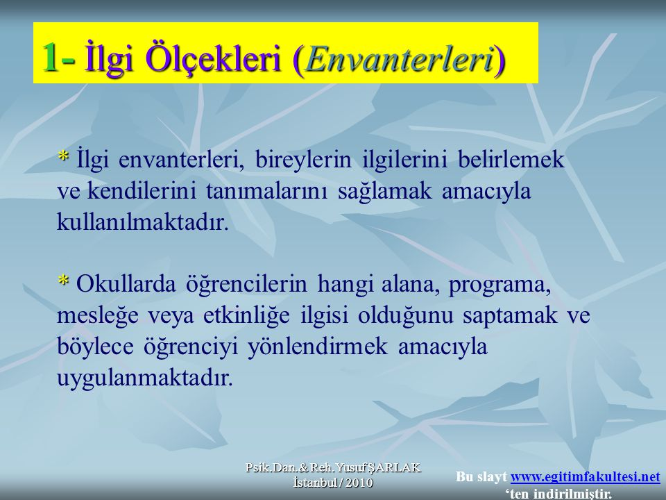 Psik.Dan.& Reh.Yusuf ŞARLAK İstanbul / 2010 * İlgiyi Saptamada Kullanılan Yöntemler; 1- 2- 3- 4- * İlgi envanterleri bireyin doğrudan verdiği cevaplar ve gözlem aracılığıyla elde edilen verilerle kullanıldığında daha gerçekçi sonuçlara ulaşılabilir.
