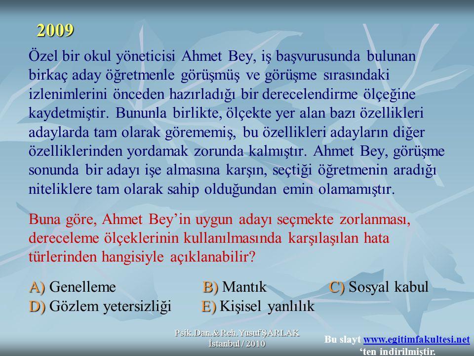 Psik.Dan.& Reh.Yusuf ŞARLAK İstanbul / 2010 A) B)C) D)E) Özel bir okul yöneticisi Ahmet Bey, iş başvurusunda bulunan birkaç aday öğretmenle görüşmüş v