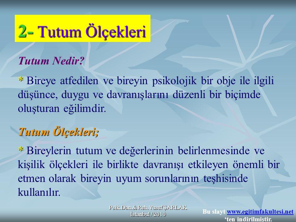 Psik.Dan.& Reh.Yusuf ŞARLAK İstanbul / 2010 2- Tutum Ölçekleri Tutum Nedir? * * Bireye atfedilen ve bireyin psikolojik bir obje ile ilgili düşünce, du