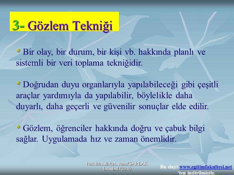 Psik.Dan.& Reh.Yusuf ŞARLAK İstanbul / 2010 3- Gözlem Tekniği * * Bir olay, bir durum, bir kişi vb. hakkında planlı ve sistemli bir veri toplama tekni