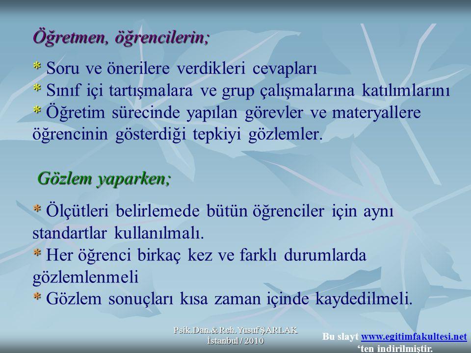 Psik.Dan.& Reh.Yusuf ŞARLAK İstanbul / 2010 Öğretmen, öğrencilerin; * * * Gözlem yaparken; * * * Öğretmen, öğrencilerin; * Soru ve önerilere verdikler