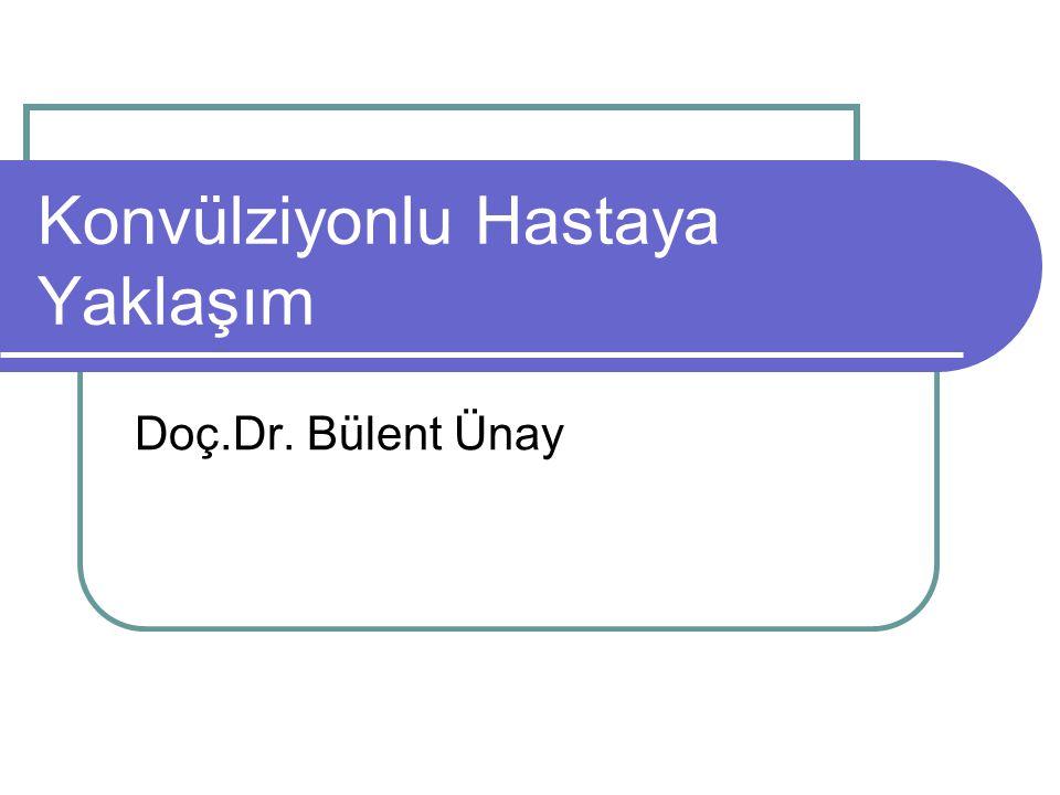 Konvülziyonlu Hastaya Yaklaşım Doç.Dr. Bülent Ünay
