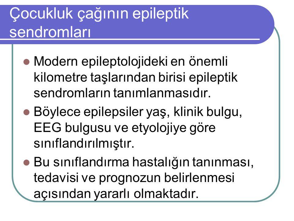 Çocukluk çağının epileptik sendromları Modern epileptolojideki en önemli kilometre taşlarından birisi epileptik sendromların tanımlanmasıdır. Böylece