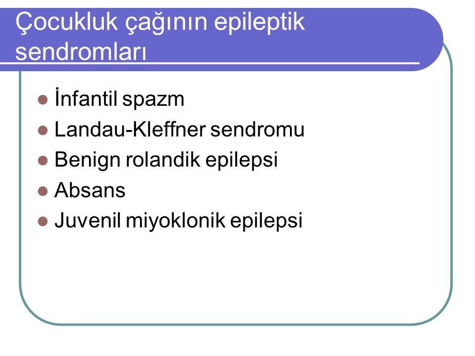 Çocukluk çağının epileptik sendromları İnfantil spazm Landau-Kleffner sendromu Benign rolandik epilepsi Absans Juvenil miyoklonik epilepsi