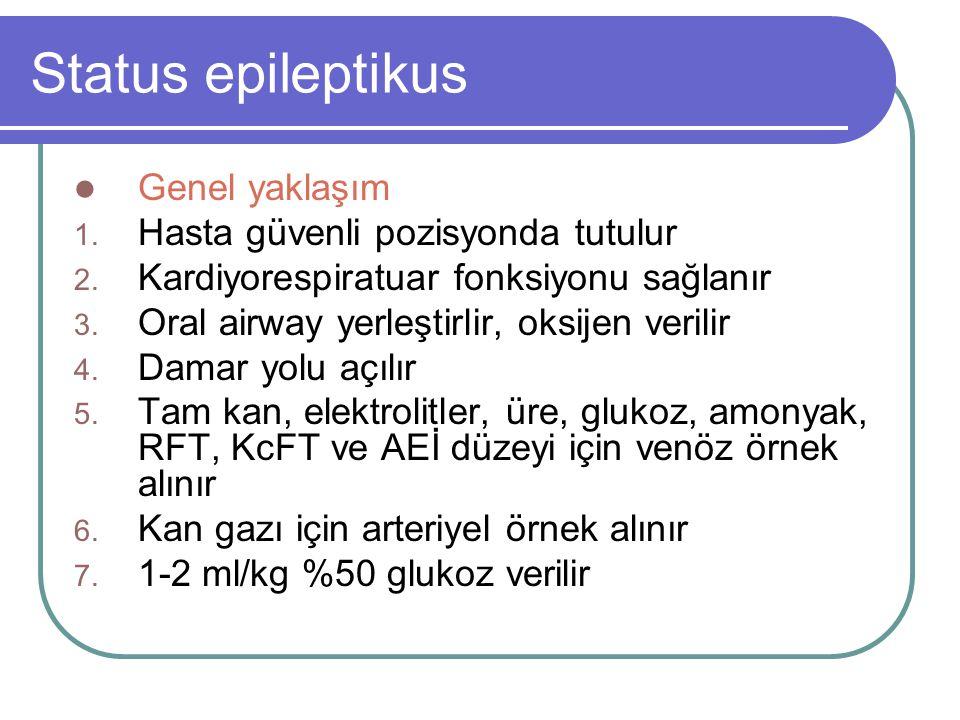 Status epileptikus Genel yaklaşım 1. Hasta güvenli pozisyonda tutulur 2. Kardiyorespiratuar fonksiyonu sağlanır 3. Oral airway yerleştirlir, oksijen v