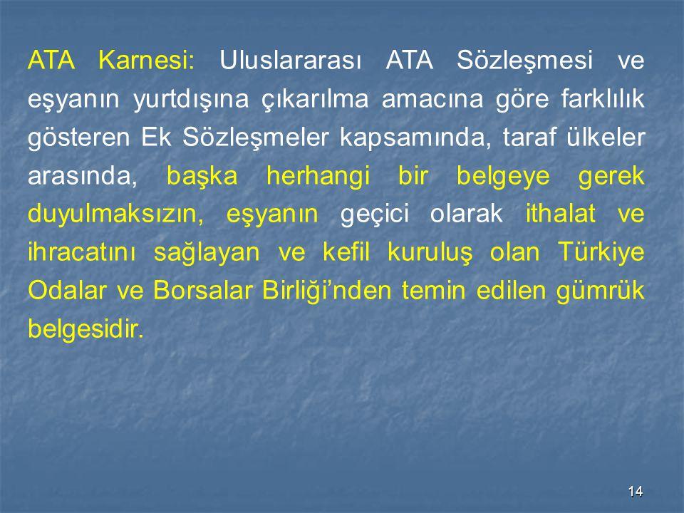 14 ATA Karnesi: Uluslararası ATA Sözleşmesi ve eşyanın yurtdışına çıkarılma amacına göre farklılık gösteren Ek Sözleşmeler kapsamında, taraf ülkeler a