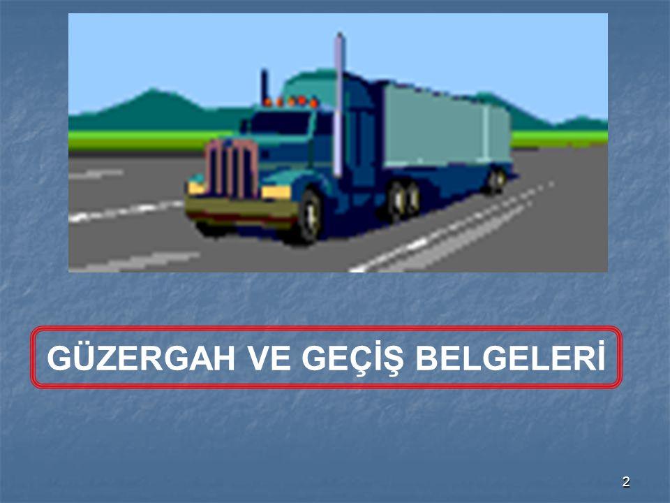 23 Araç için gerekli belgeler : Kara taşıtı uygunluk belgesi : Bu belge uluslar arası taşımalarda kullanılacak yarı römorklar, yani yükün taşındığı bölüm için tanzim olunur.