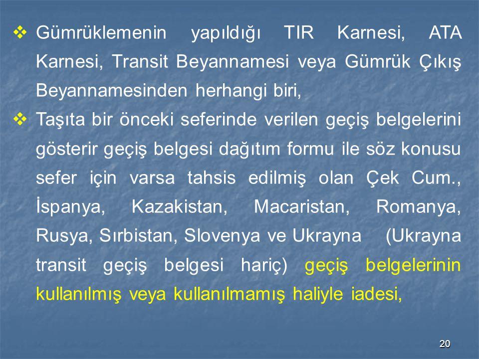 20  Gümrüklemenin yapıldığı TIR Karnesi, ATA Karnesi, Transit Beyannamesi veya Gümrük Çıkış Beyannamesinden herhangi biri,  Taşıta bir önceki seferi