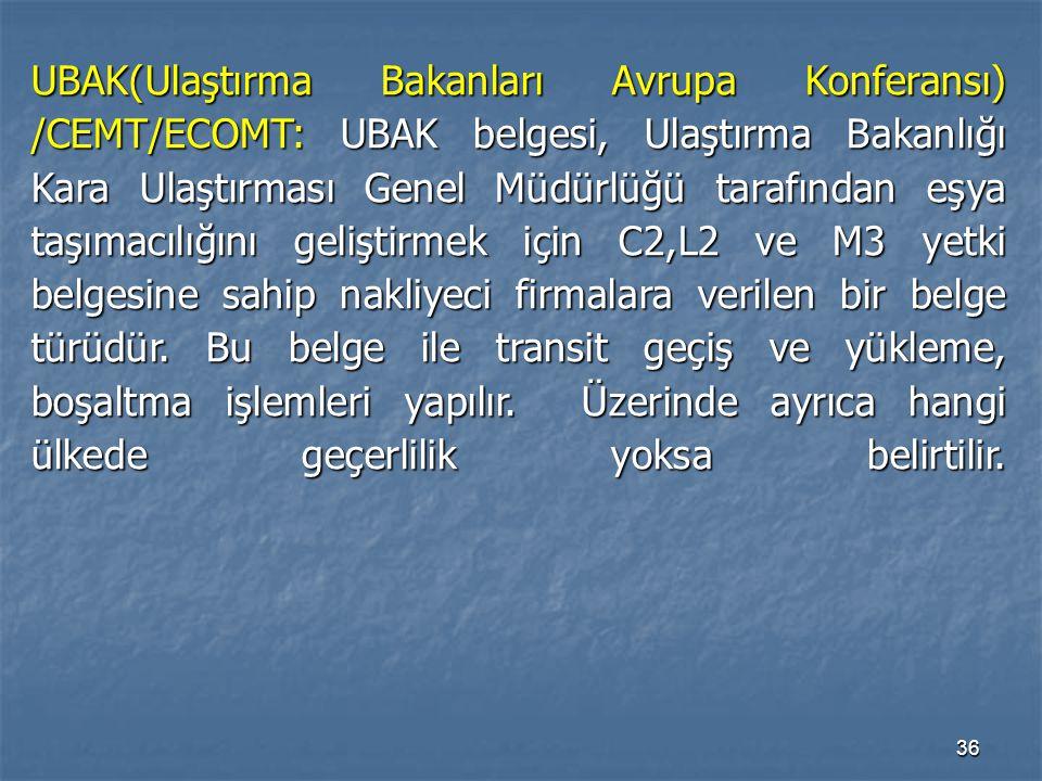 36 UBAK(Ulaştırma Bakanları Avrupa Konferansı) /CEMT/ECOMT: UBAK belgesi, Ulaştırma Bakanlığı Kara Ulaştırması Genel Müdürlüğü tarafından eşya taşımac