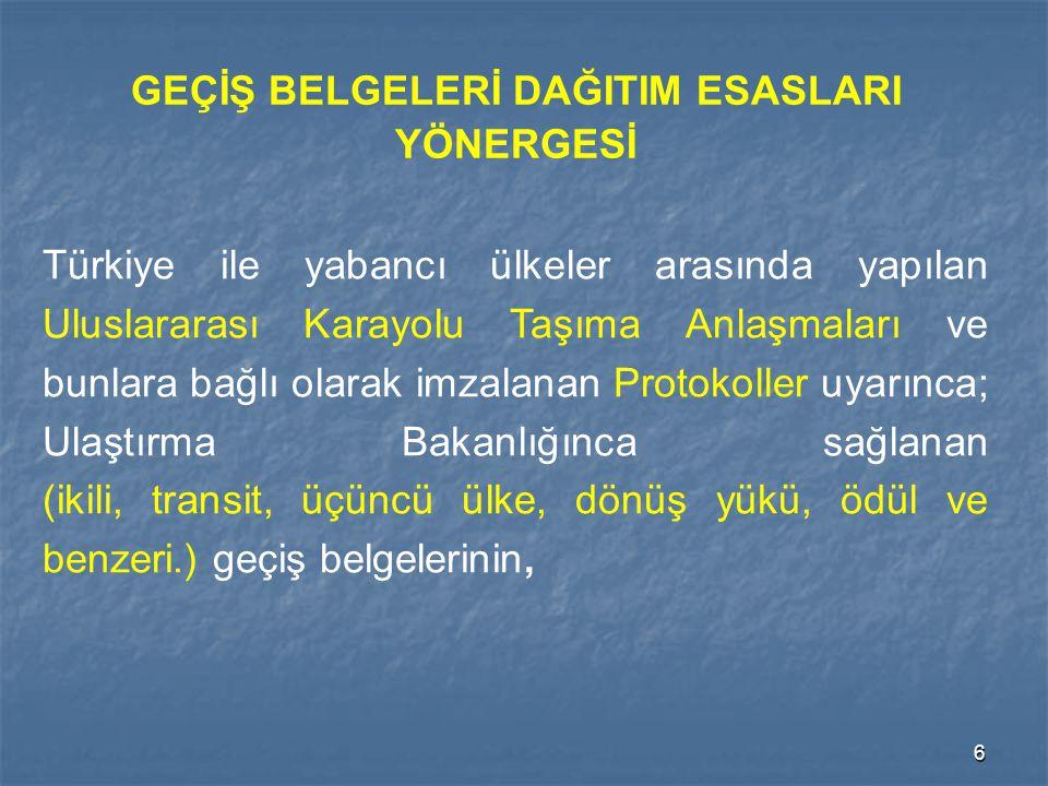 6 GEÇİŞ BELGELERİ DAĞITIM ESASLARI YÖNERGESİ Türkiye ile yabancı ülkeler arasında yapılan Uluslararası Karayolu Taşıma Anlaşmaları ve bunlara bağlı ol