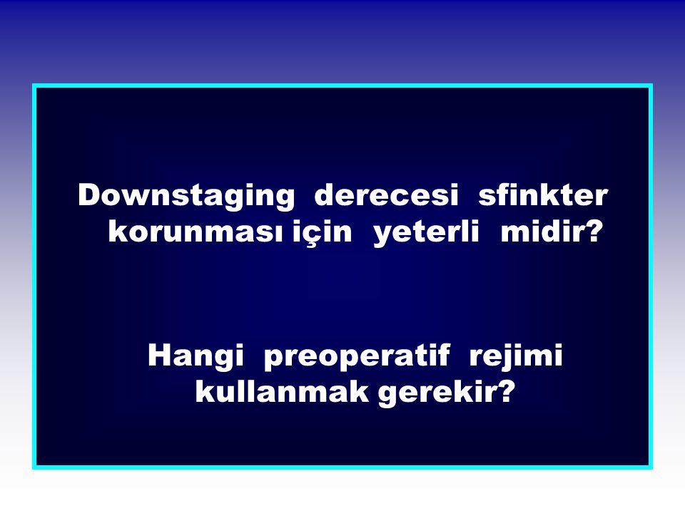 Downstaging derecesi sfinkter korunması için yeterli midir? Hangi preoperatif rejimi kullanmak gerekir?