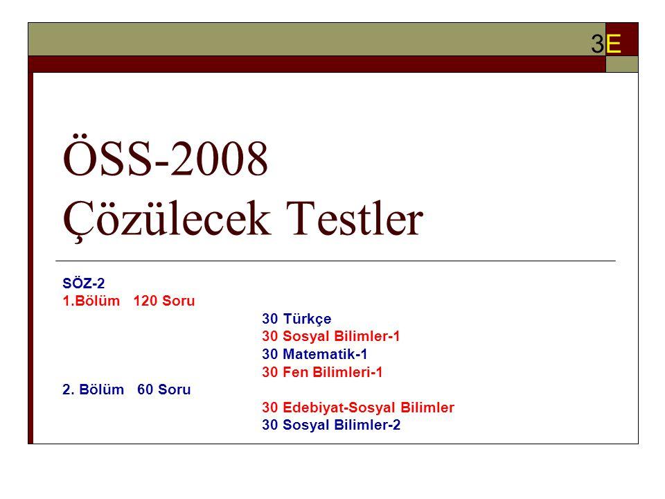 ÖSS-2008 Çözülecek Testler SÖZ-2 1.Bölüm 120 Soru 30 Türkçe 30 Sosyal Bilimler-1 30 Matematik-1 30 Fen Bilimleri-1 2.