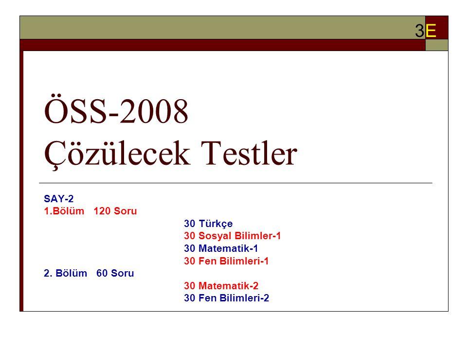 ÖSS-2008 Çözülecek Testler SAY-2 1.Bölüm 120 Soru 30 Türkçe 30 Sosyal Bilimler-1 30 Matematik-1 30 Fen Bilimleri-1 2.
