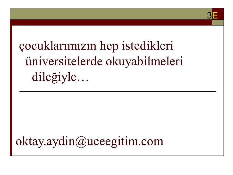 çocuklarımızın hep istedikleri üniversitelerde okuyabilmeleri dileğiyle… oktay.aydin@uceegitim.com 3E3E