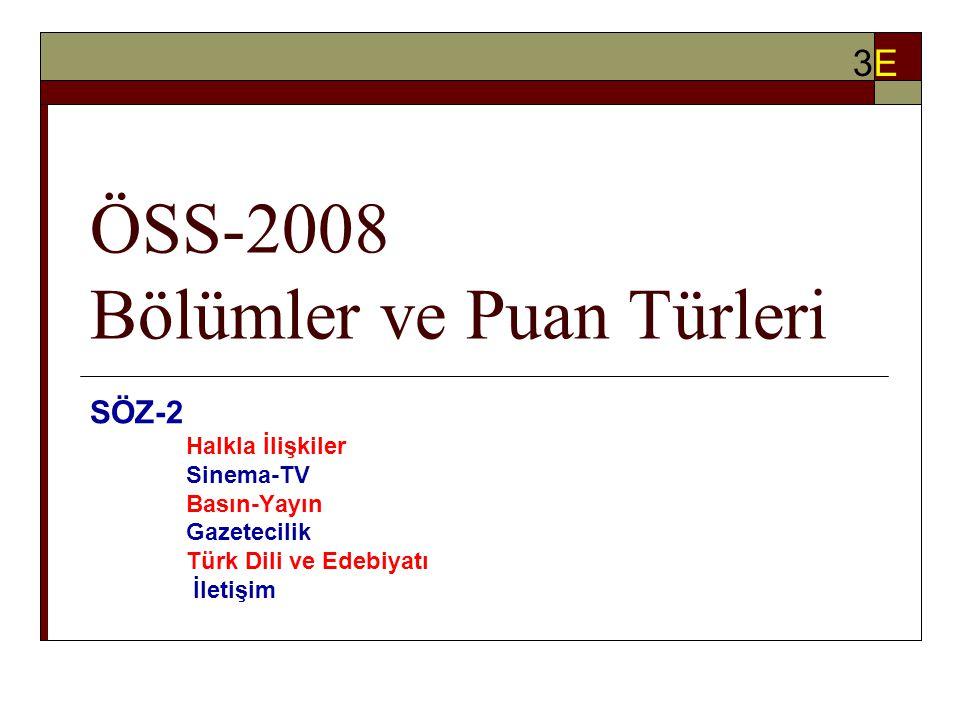 ÖSS-2008 Bölümler ve Puan Türleri SÖZ-2 Halkla İlişkiler Sinema-TV Basın-Yayın Gazetecilik Türk Dili ve Edebiyatı İletişim 3E3E