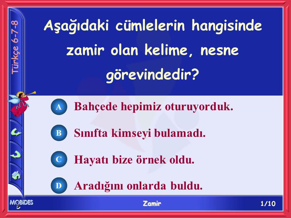 1/10 Zamir A B C D Aşağıdaki cümlelerin hangisinde zamir olan kelime, nesne görevindedir.
