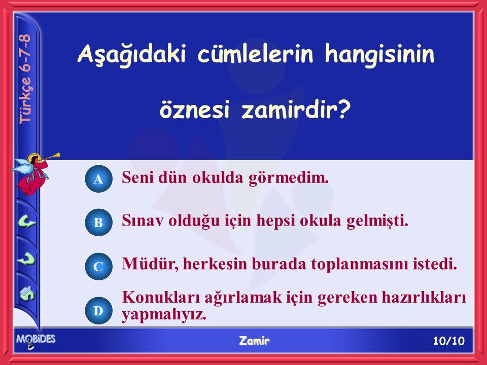 10/10 Zamir A B C D Aşağıdaki cümlelerin hangisinin öznesi zamirdir.