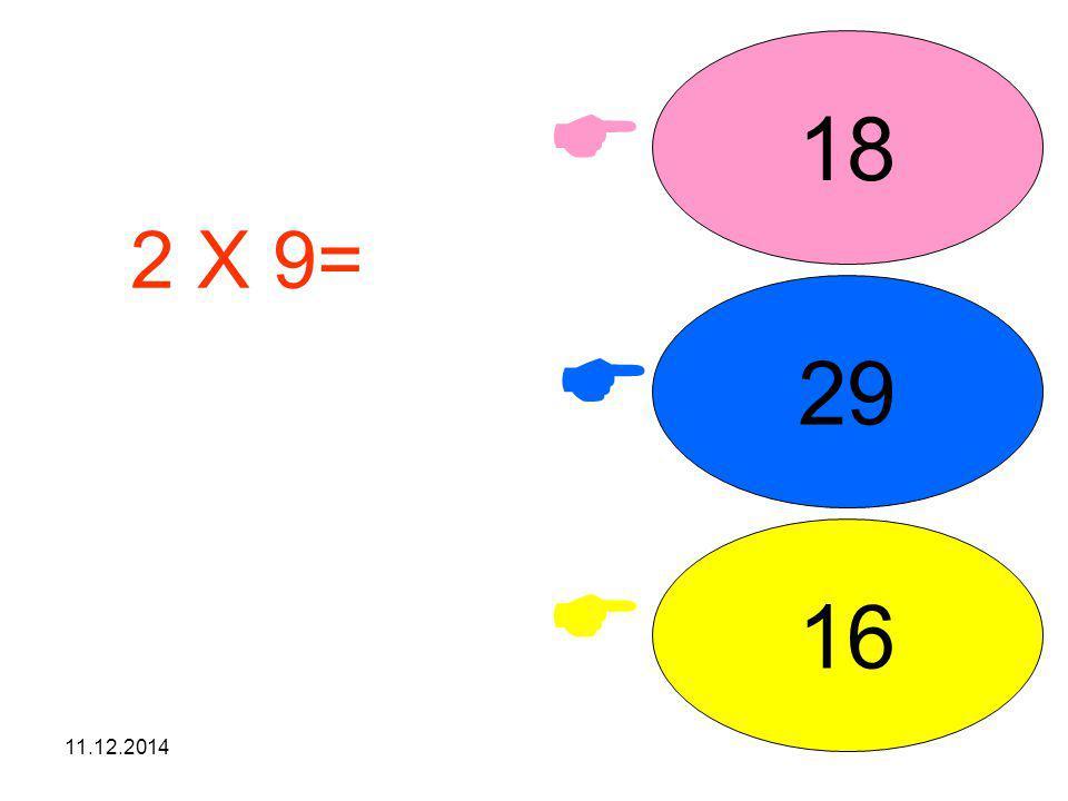 11.12.2014    18 29 16 2 X 9= işleminin sonucunu seçiniz.