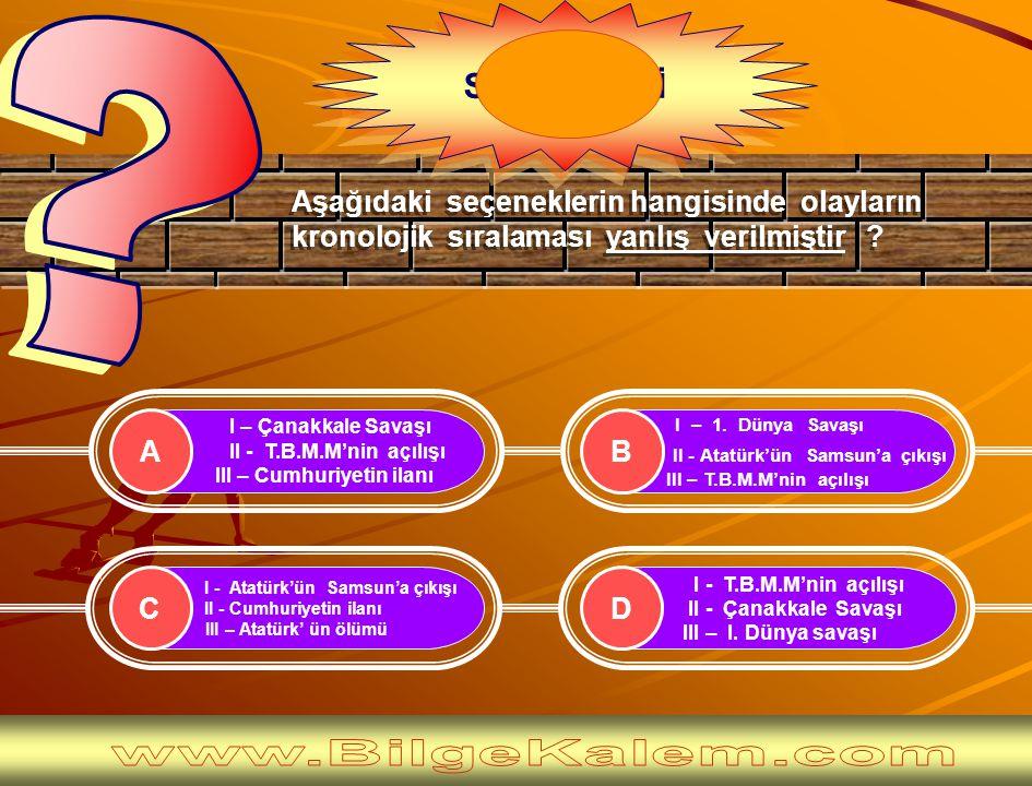I – Çanakkale Savaşı II - T.B.M.M'nin açılışı III – Cumhuriyetin ilanı I - T.B.M.M'nin açılışı II - Çanakkale Savaşı III – I.