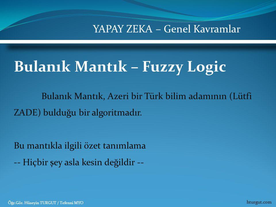 Bulanık Mantık – Fuzzy Logic Bulanık Mantık, Azeri bir Türk bilim adamının (Lütfi ZADE) bulduğu bir algoritmadır. Bu mantıkla ilgili özet tanımlama --