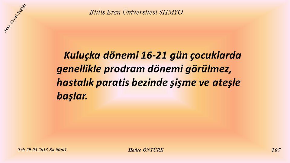 Kuluçka dönemi 16-21 gün çocuklarda genellikle prodram dönemi görülmez, hastalık paratis bezinde şişme ve ateşle başlar. Bitlis Eren Üniversitesi SHMY