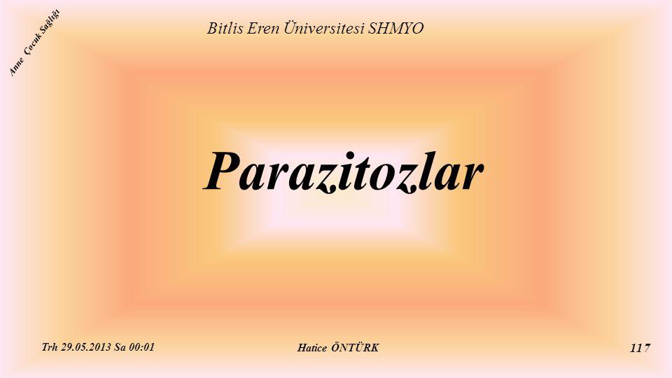 Parazitozlar Bitlis Eren Üniversitesi SHMYO Hatice ÖNTÜRK Trh 29.05.2013 Sa 00:01 117 Anne Çocuk Sağlığı