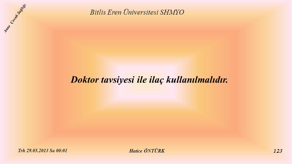 Doktor tavsiyesi ile ilaç kullanılmalıdır. Bitlis Eren Üniversitesi SHMYO Hatice ÖNTÜRK Trh 29.05.2013 Sa 00:01 123 Anne Çocuk Sağlığı
