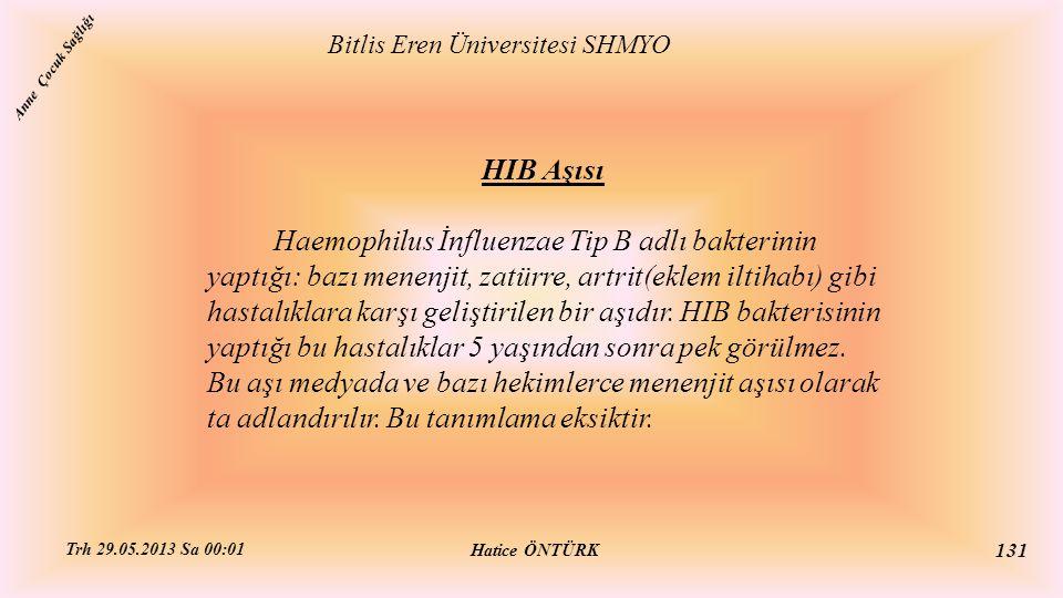 HIB Aşısı Haemophilus İnfluenzae Tip B adlı bakterinin yaptığı: bazı menenjit, zatürre, artrit(eklem iltihabı) gibi hastalıklara karşı geliştirilen bi