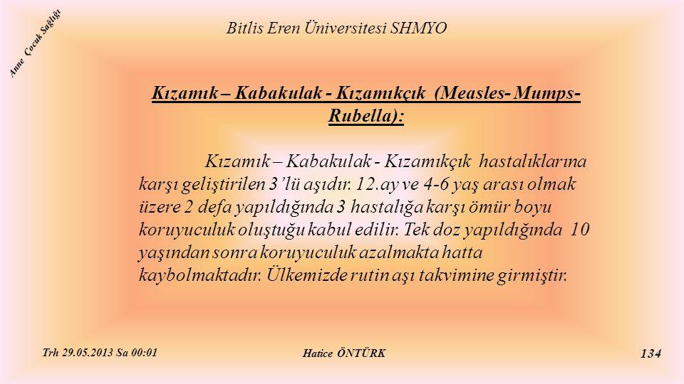 Kızamık – Kabakulak - Kızamıkçık (Measles- Mumps- Rubella): Kızamık – Kabakulak - Kızamıkçık hastalıklarına karşı geliştirilen 3'lü aşıdır. 12.ay ve 4