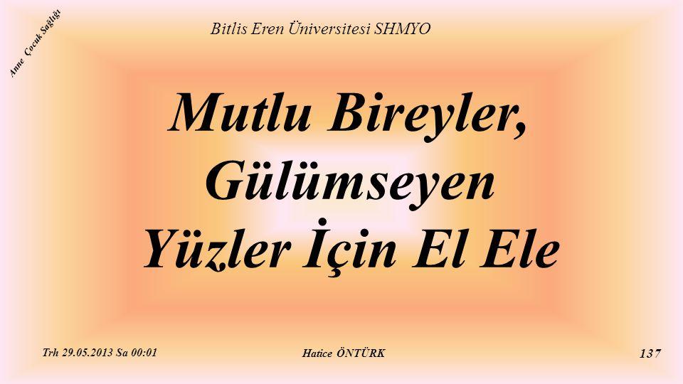 Mutlu Bireyler, Gülümseyen Yüzler İçin El Ele Bitlis Eren Üniversitesi SHMYO Hatice ÖNTÜRK Trh 29.05.2013 Sa 00:01 137 Anne Çocuk Sağlığı